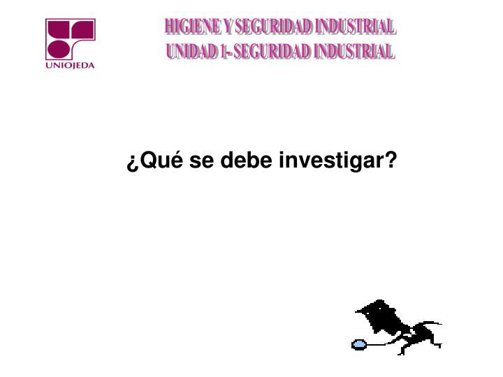 ¿Qué se debe investigar?