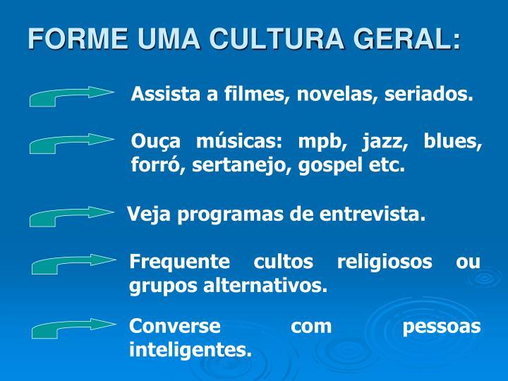 FORME UMA CULTURA GERAL: