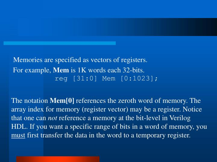 Memories are specified as vectors of registers.