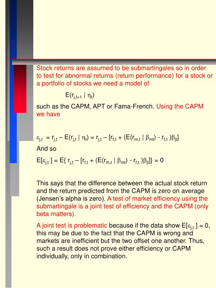 Stock returns are assumed to be submartingales so in order to test for abnormal returns (return performance) for a stock or a portfolio of stocks we need a model of