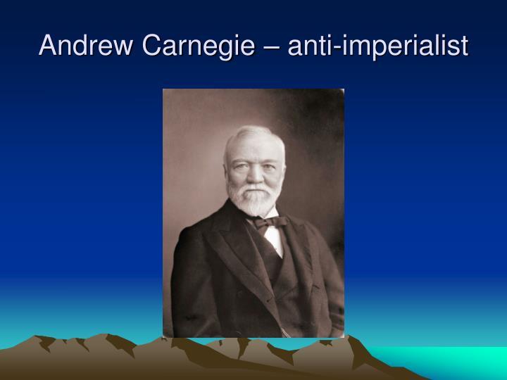 Andrew Carnegie – anti-imperialist