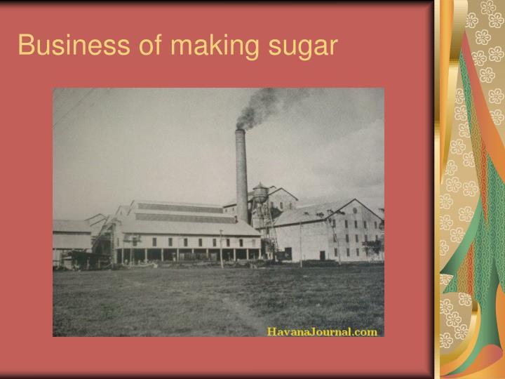 Business of making sugar