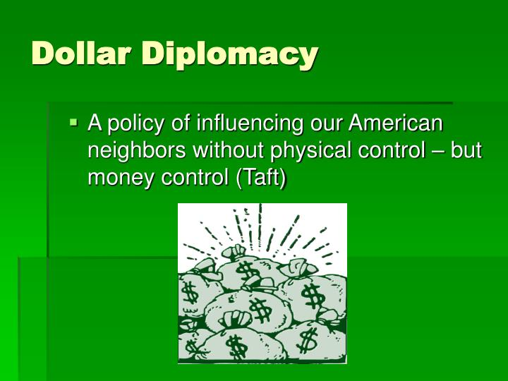 A policy of influencing our American neighbors without physical control – but money control (Taft)