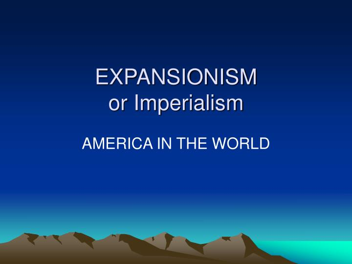 Expansionism or imperialism