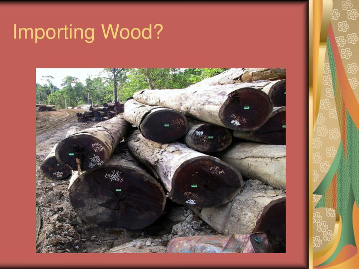 Importing Wood?