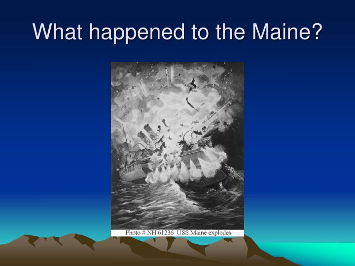 What happened to the Maine?