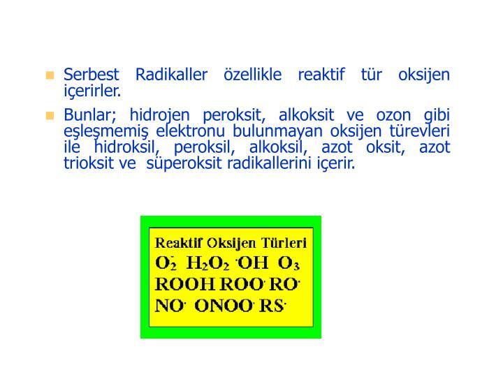 Serbest Radikaller özellikle reaktif tür oksijen içerirler.