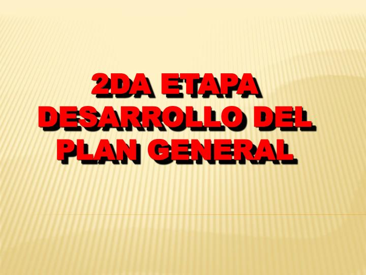 2da etapa desarrollo del plan general