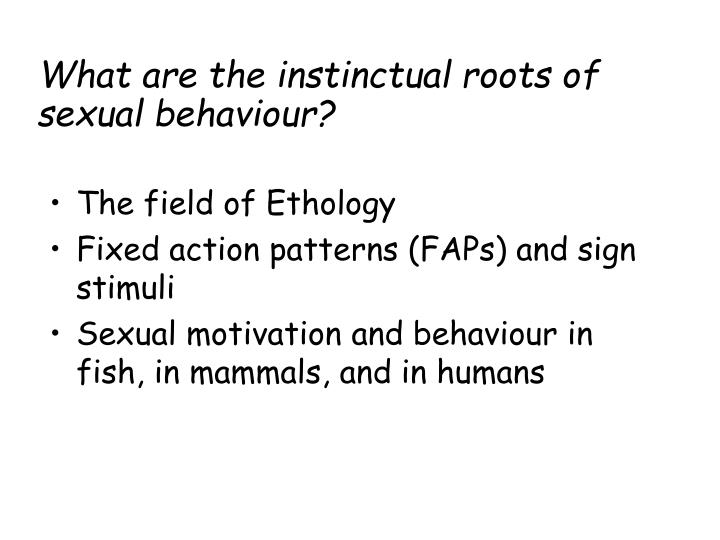 What are the instinctual roots of sexual behaviour