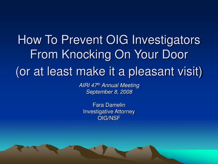how to prevent oig investigators from knocking on your door or at least make it a pleasant visit n.