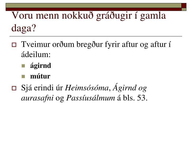 Voru menn nokkuð gráðugir í gamla daga?