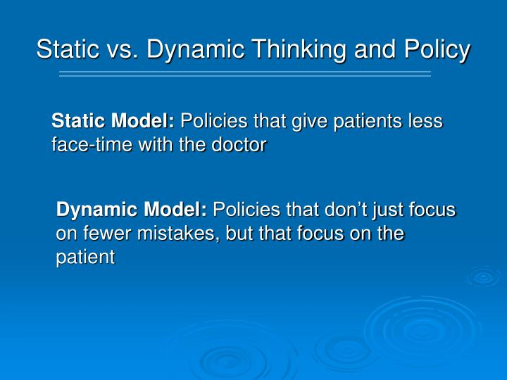 Static vs. Dynamic Thinking and Policy