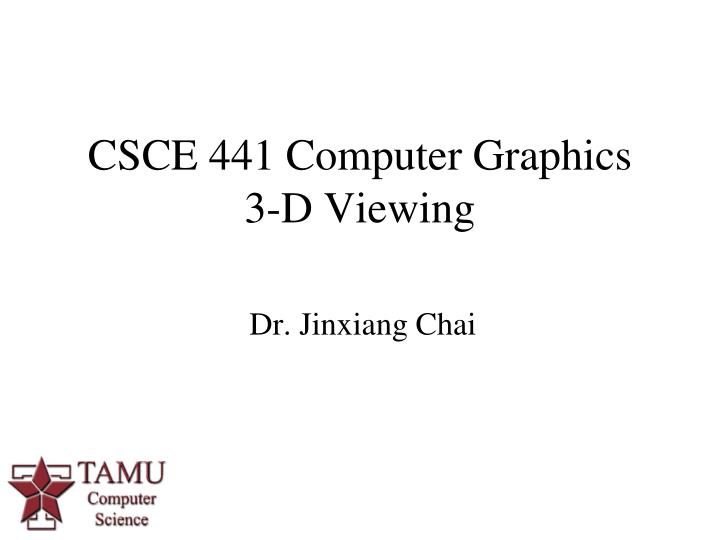 csce 441 computer graphics 3 d viewing n.