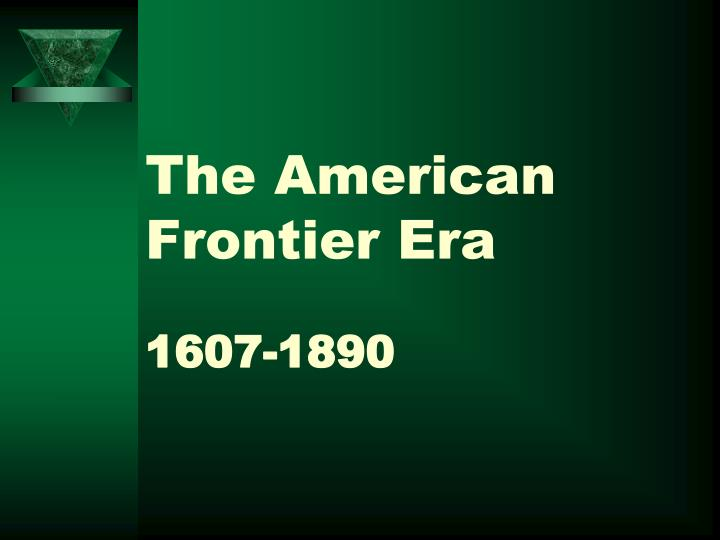 The American Frontier Era