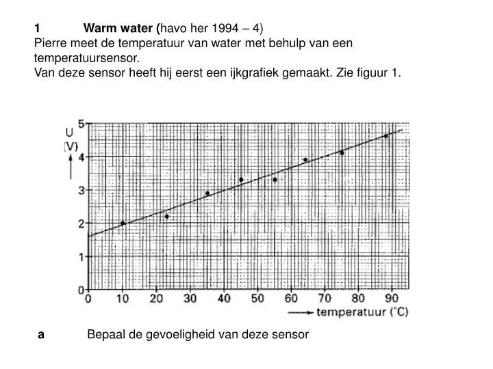 1Warm water (