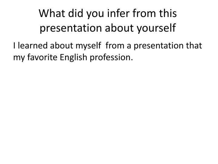 What did you infer from this presentation about yourself