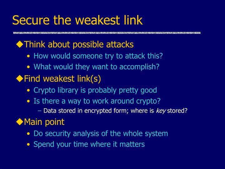 Secure the weakest link