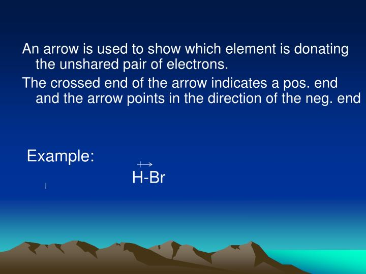 An arrow is used to show which element is donating the unshared pair of electrons.