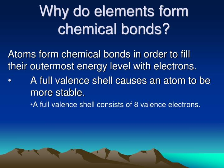 Why do elements form chemical bonds?