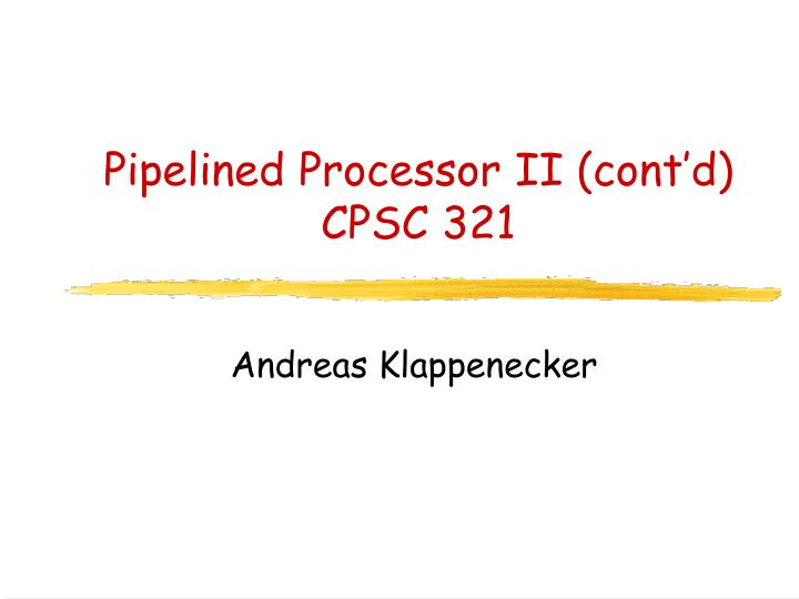 pipelined processor ii cont d cpsc 321 n.