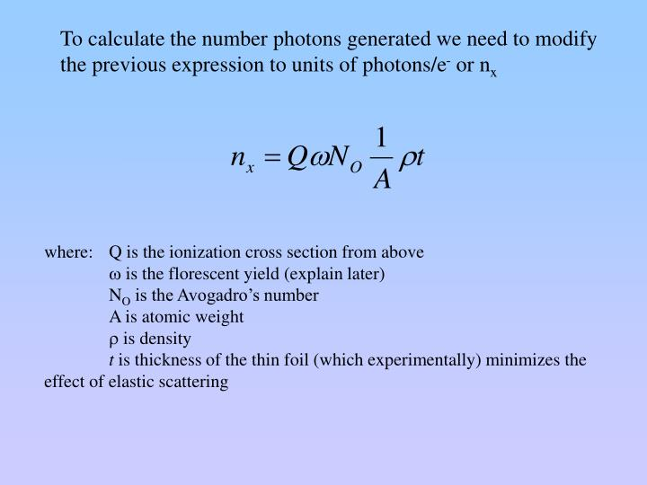 To calculate the number photons generated we need to modify the previous expression to units of photons/e