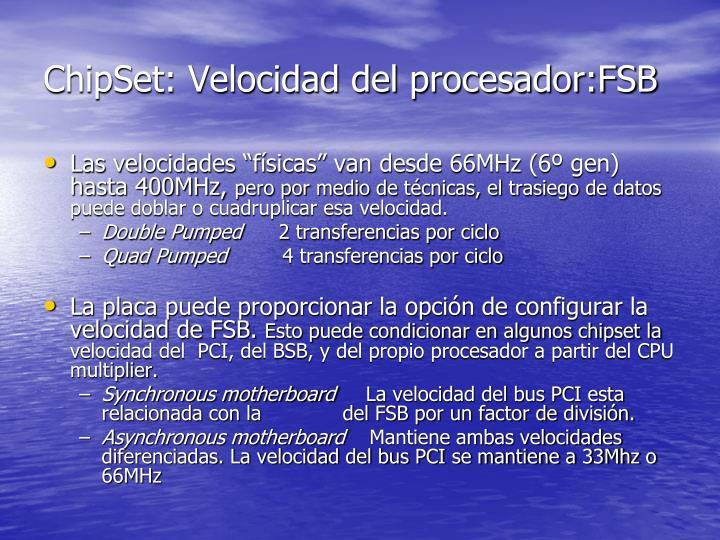 ChipSet: Velocidad del procesador:FSB