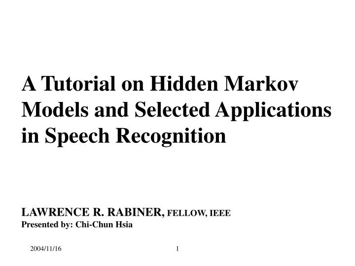 PPT - A Tutorial on Hidden Markov Models and Selected Applications
