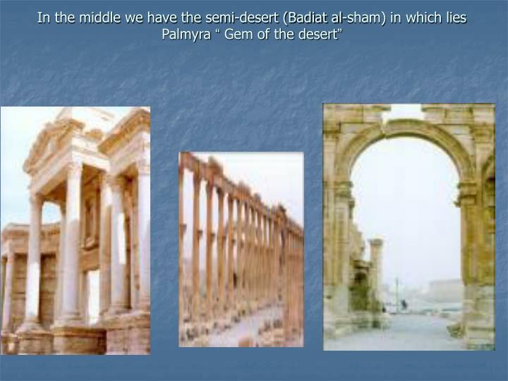 In the middle we have the semi-desert (Badiat al-sham) in which lies Palmyra