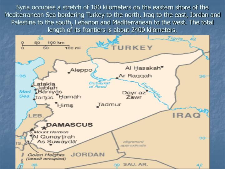 Syria occupies a stretch of 180 kilometers on the eastern shore of the Mediterranean Sea bordering T...