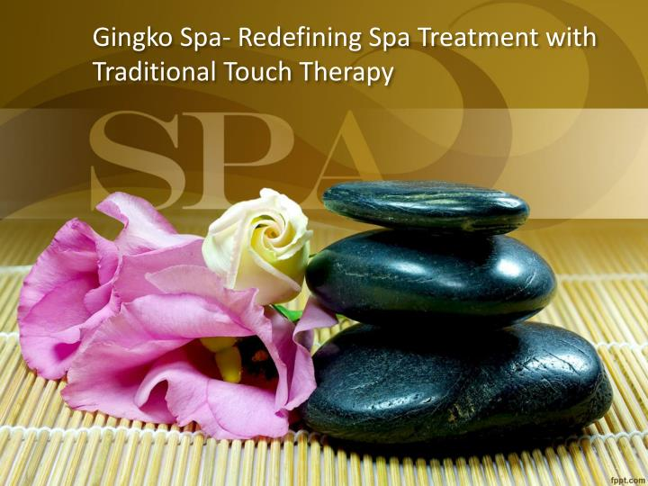 gingko spa redefining spa treatment with traditional touch therapy n.