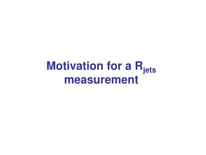 Motivation for a r jets measurement