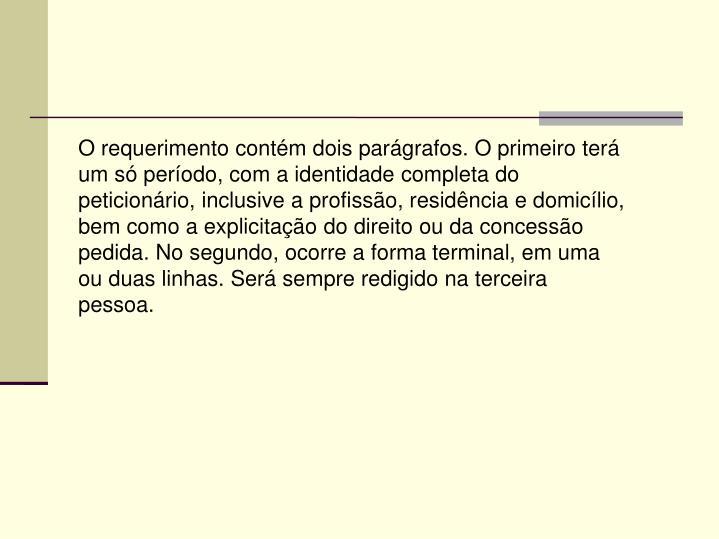 O requerimento contém dois parágrafos. O primeiro terá um só período, com a identidade completa...