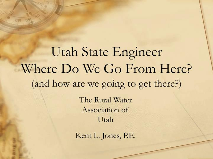Utah state engineer where do we go from here and how are we going to get there