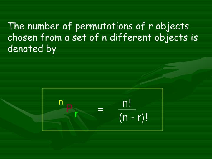 The number of permutations of r objects chosen from a set of n different objects is denoted by