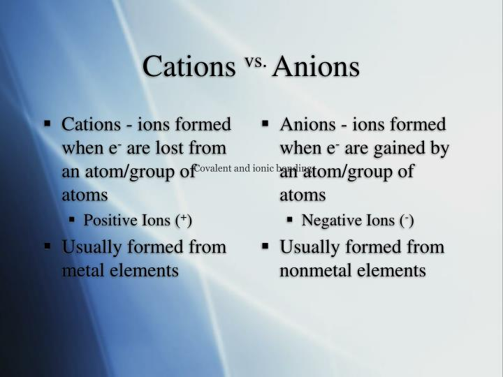 Cations - ions formed when e