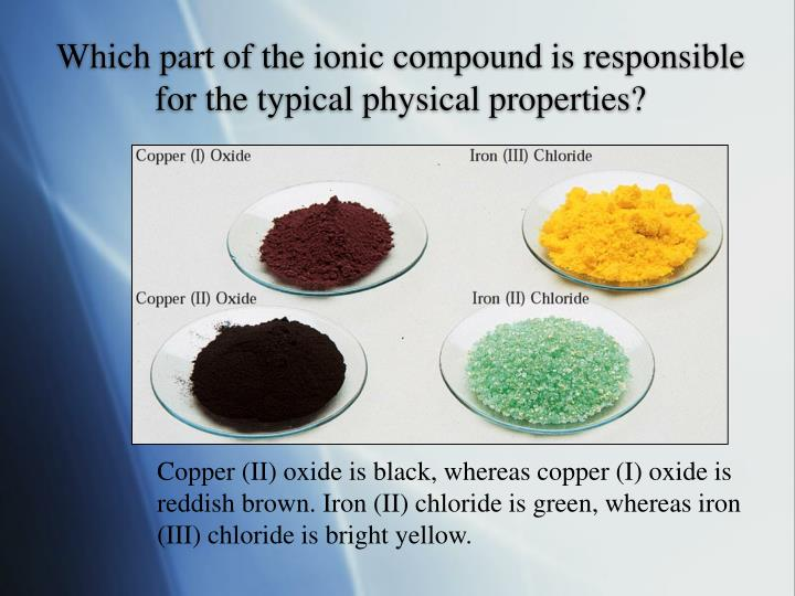 Which part of the ionic compound is responsible for the typical physical properties?