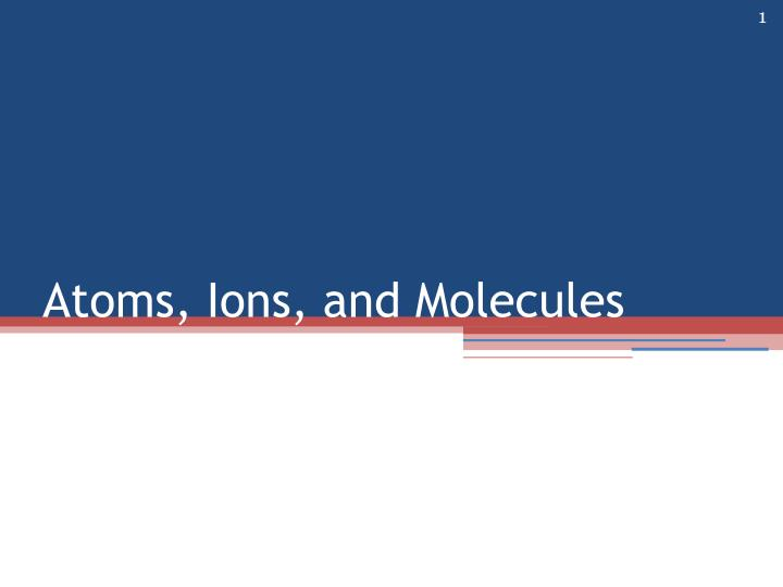 atoms ions and molecules n.