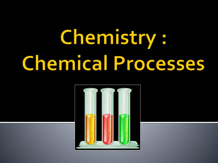 chemistry chemical processes n.