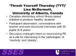 thrash yourself thursday tyt lisa mcdermott university of alberta canada