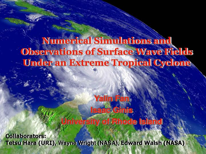 Numerical simulations and observations of surface wave fields under an extreme tropical cyclone