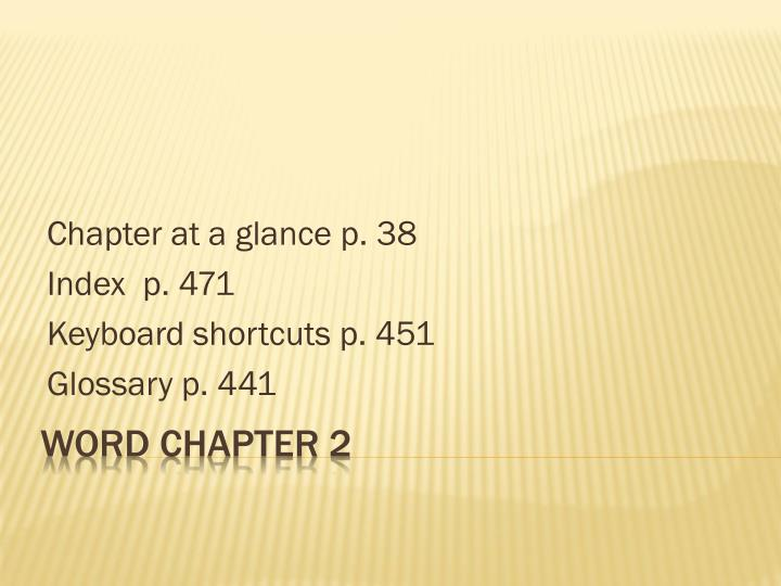 chapter at a glance p 38 index p 471 keyboard shortcuts p 451 glossary p 441 n.