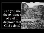 can you use the existence of evil to disprove that god exists