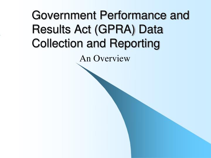 an analysis of government performance and result act 993 (gpra) and government performance and results modernization act (gprama) measures collected from 34 (26 tribal and 8 urban) california programs in fy 2014, 28 of 34 programs used clinical reporting system (crs) 140 software to report results.