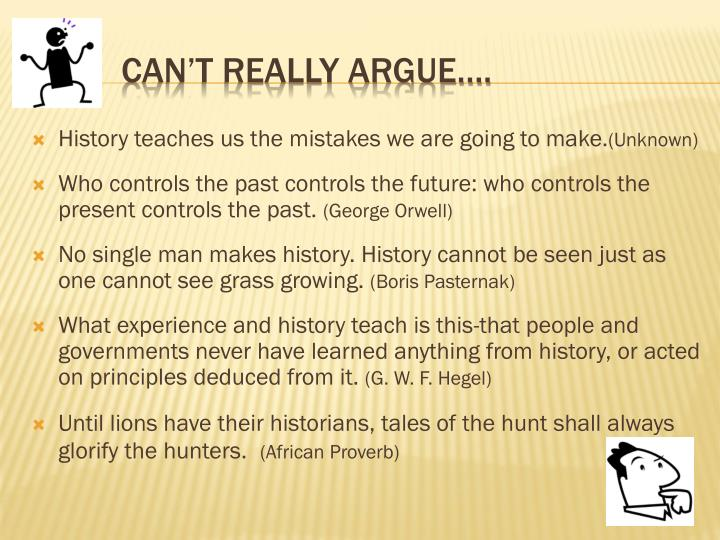 History teaches us the mistakes we are going to make.