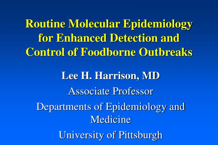 routine molecular epidemiology for enhanced detection and control of foodborne outbreaks n.