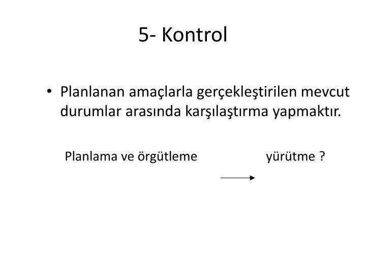 5- Kontrol