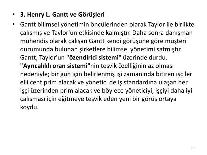 3. Henry L. Gantt ve Görüşleri