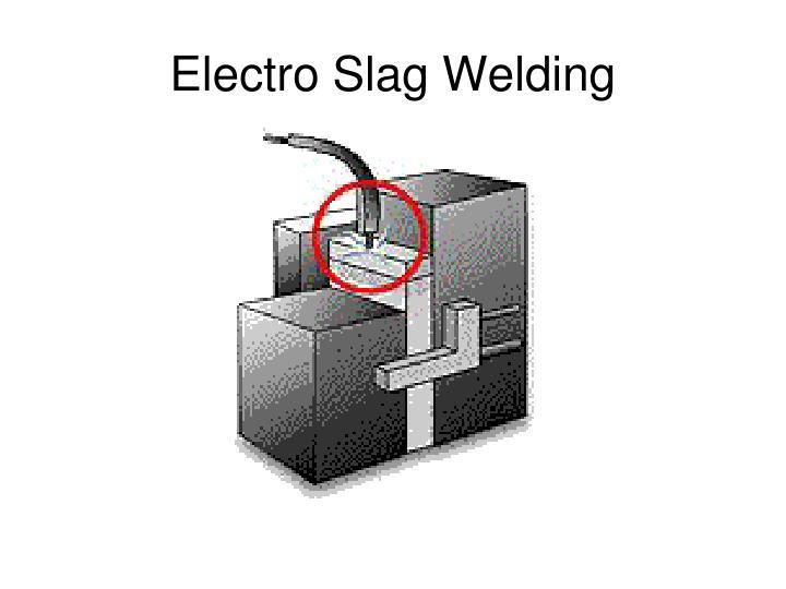 Electro Slag Welding