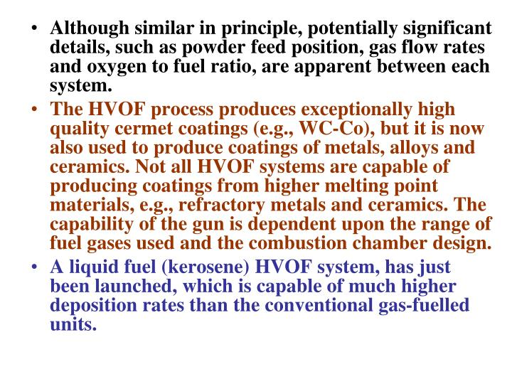 Although similar in principle, potentially significant details, such as powder feed position, gas flow rates and oxygen to fuel ratio, are apparent between each system.