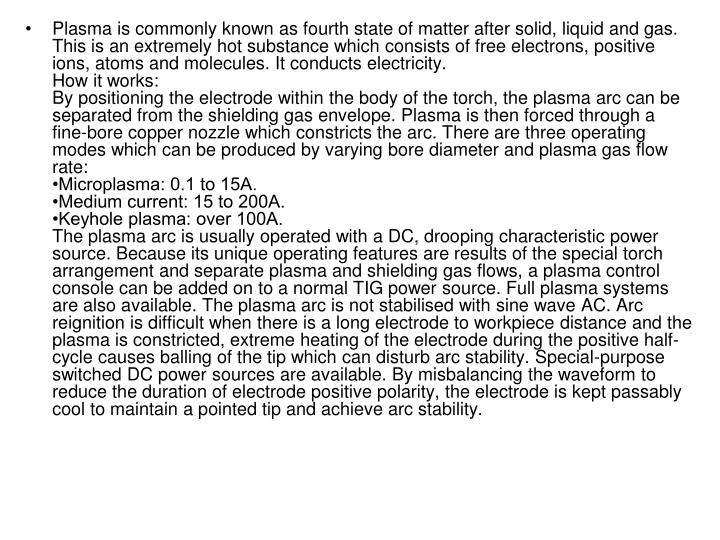 Plasma is commonly known as fourth state of matter after solid, liquid and gas. This is an extremely...